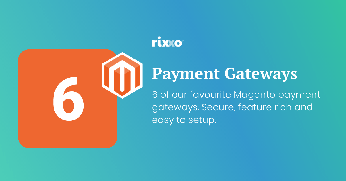 Our top 6 payment gateway choices for Magento 2