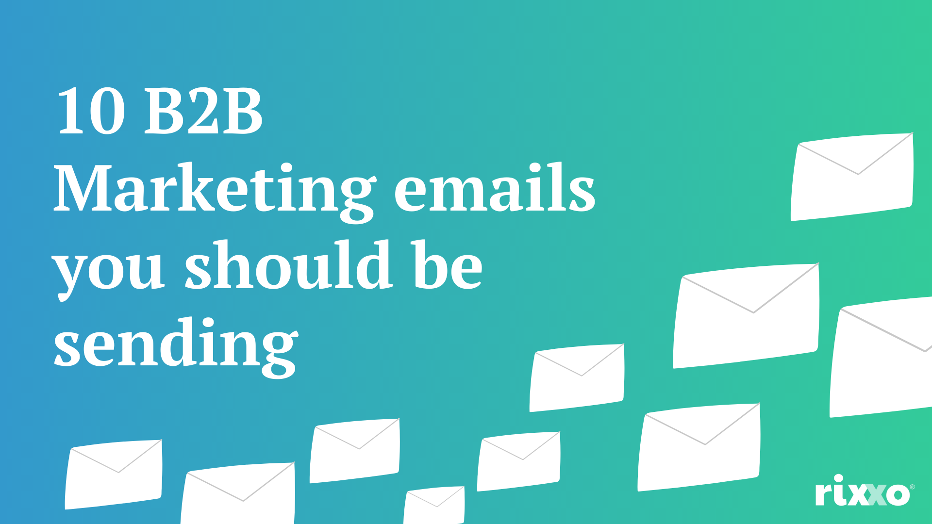 Free marketing resources: 10 B2B Marketing emails you should be sending