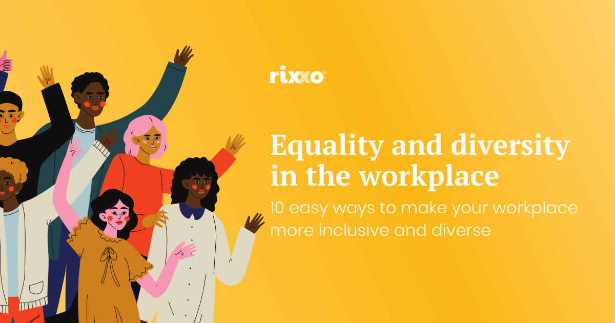 Equality and Diversity in the Workplace - 10 easy ways to make your workplace more inclusive and diverse